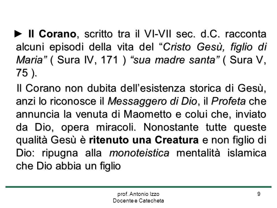 """prof. Antonio Izzo Docente e Catecheta 9 Il Corano, scritto tra il VI-VII sec. d.C. racconta alcuni episodi della vita del """"Cristo Gesù, figlio di Mar"""