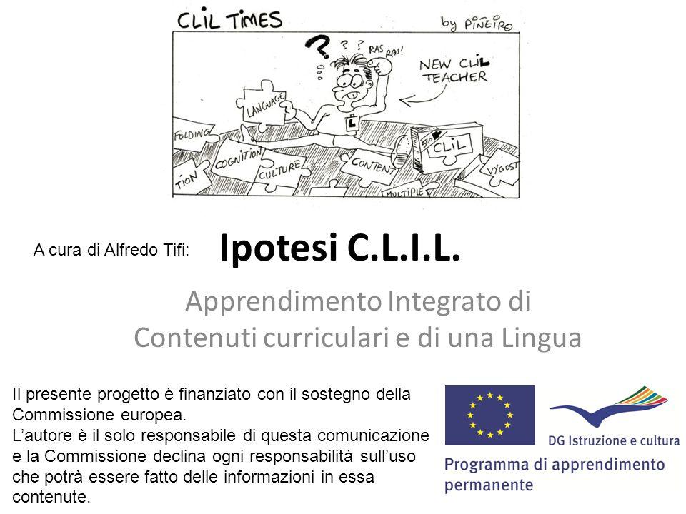 Ipotesi C.L.I.L. Apprendimento Integrato di Contenuti curriculari e di una Lingua A cura di Alfredo Tifi: Il presente progetto è finanziato con il sos
