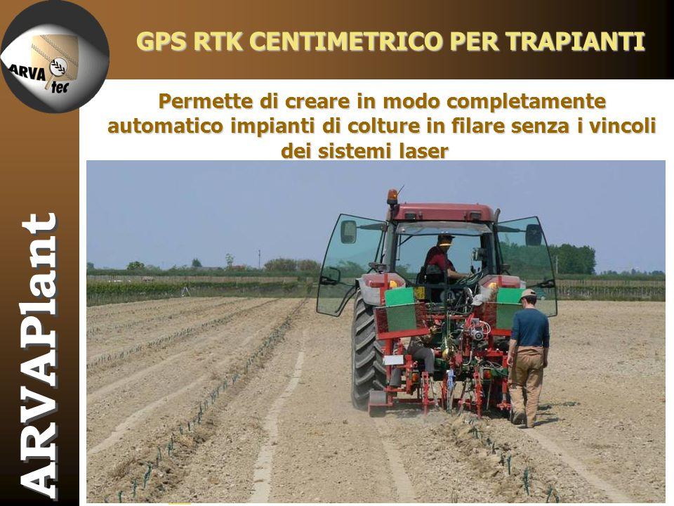 ARVAPlant GPS RTK CENTIMETRICO PER TRAPIANTI FruttetiFrutteti PioppetiPioppeti VignetiVigneti Colture orticole Permette di creare in modo completament