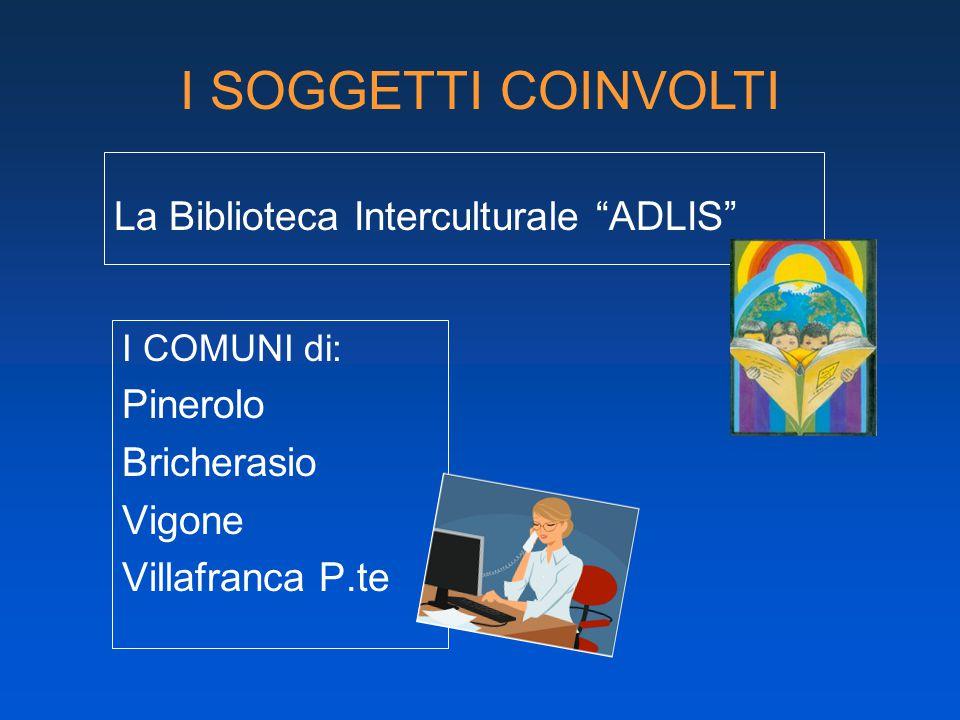 La Biblioteca Interculturale ADLIS I COMUNI di: Pinerolo Bricherasio Vigone Villafranca P.te I SOGGETTI COINVOLTI