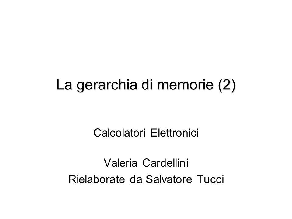 La gerarchia di memorie (2) Calcolatori Elettronici Valeria Cardellini Rielaborate da Salvatore Tucci