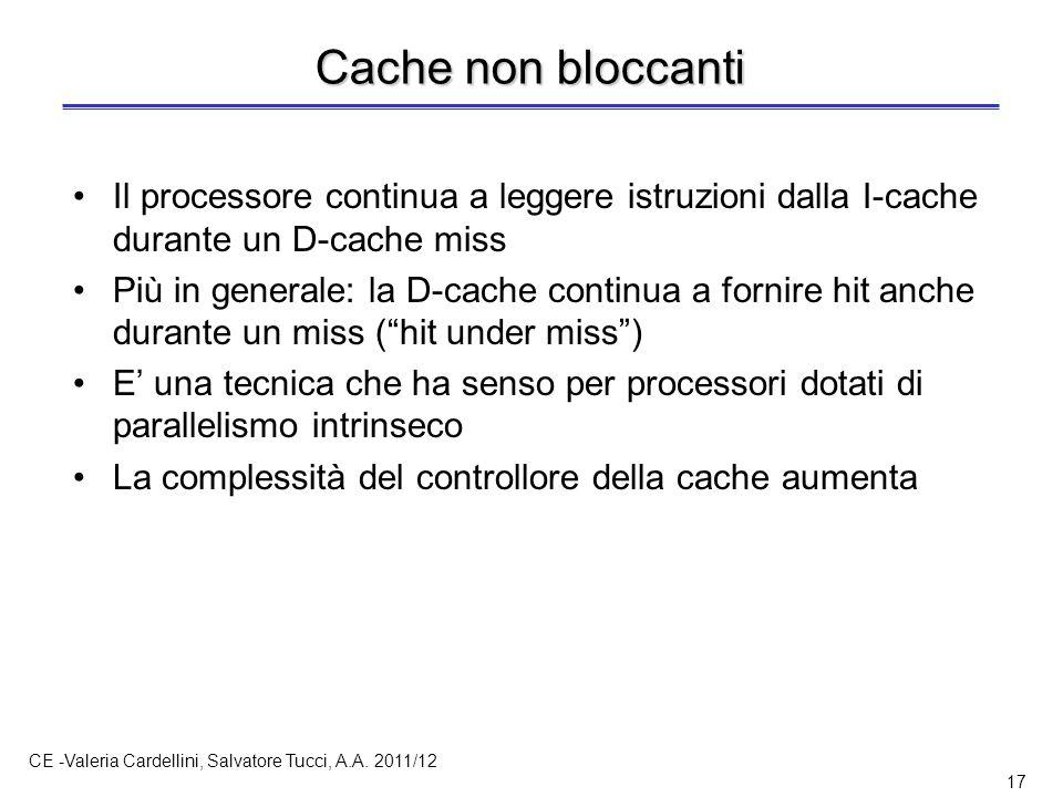 CE -Valeria Cardellini, Salvatore Tucci, A.A. 2011/12 17 Cache non bloccanti Il processore continua a leggere istruzioni dalla I-cache durante un D-ca