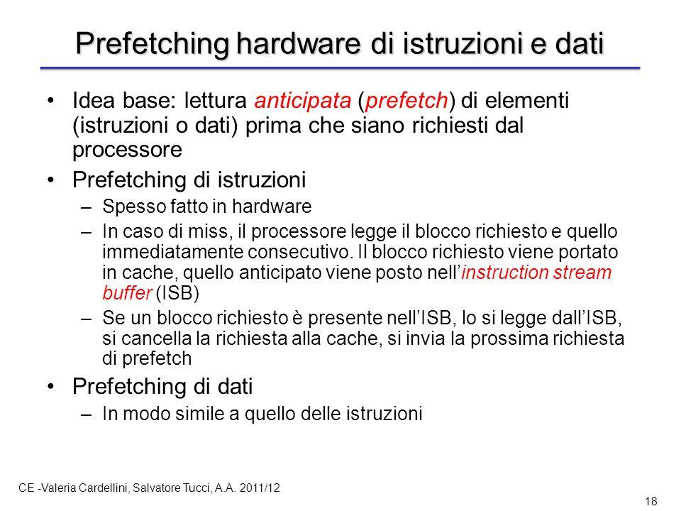 CE -Valeria Cardellini, Salvatore Tucci, A.A. 2011/12 18 Prefetching hardware di istruzioni e dati Idea base: lettura anticipata (prefetch) di element