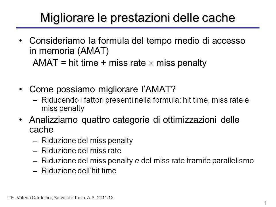 CE -Valeria Cardellini, Salvatore Tucci, A.A. 2011/12 1 Migliorare le prestazioni delle cache Consideriamo la formula del tempo medio di accesso in me