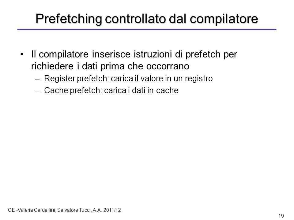 CE -Valeria Cardellini, Salvatore Tucci, A.A. 2011/12 19 Prefetching controllato dal compilatore Il compilatore inserisce istruzioni di prefetch per r