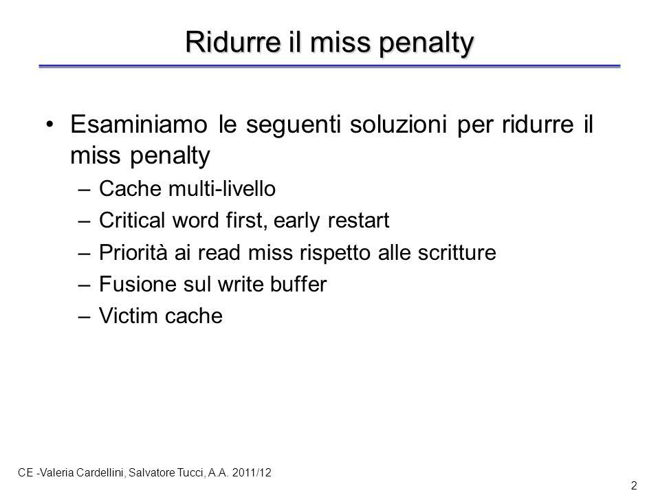 CE -Valeria Cardellini, Salvatore Tucci, A.A. 2011/12 2 Ridurre il miss penalty Esaminiamo le seguenti soluzioni per ridurre il miss penalty –Cache mu