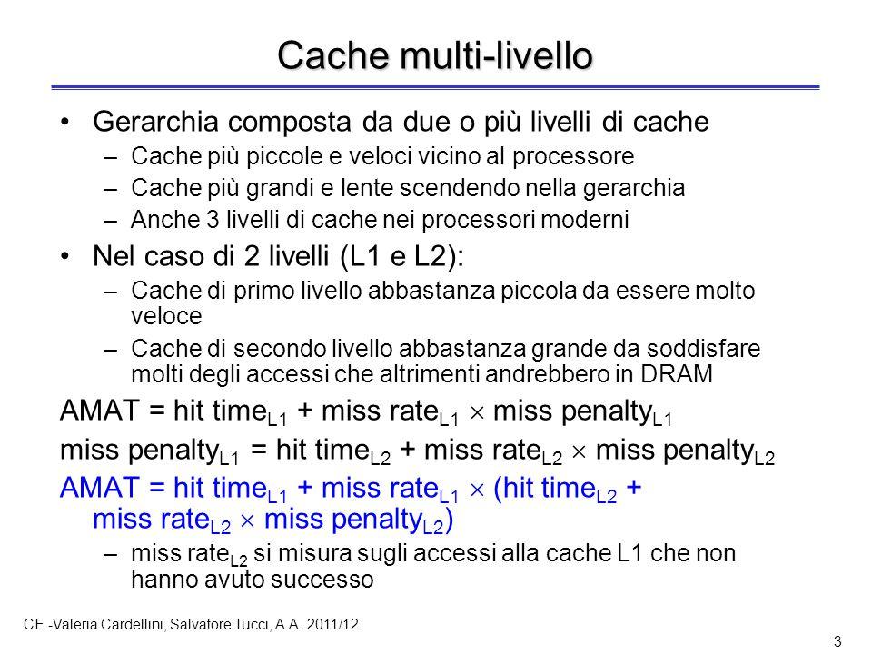 CE -Valeria Cardellini, Salvatore Tucci, A.A. 2011/12 3 Cache multi-livello Gerarchia composta da due o più livelli di cache –Cache più piccole e velo