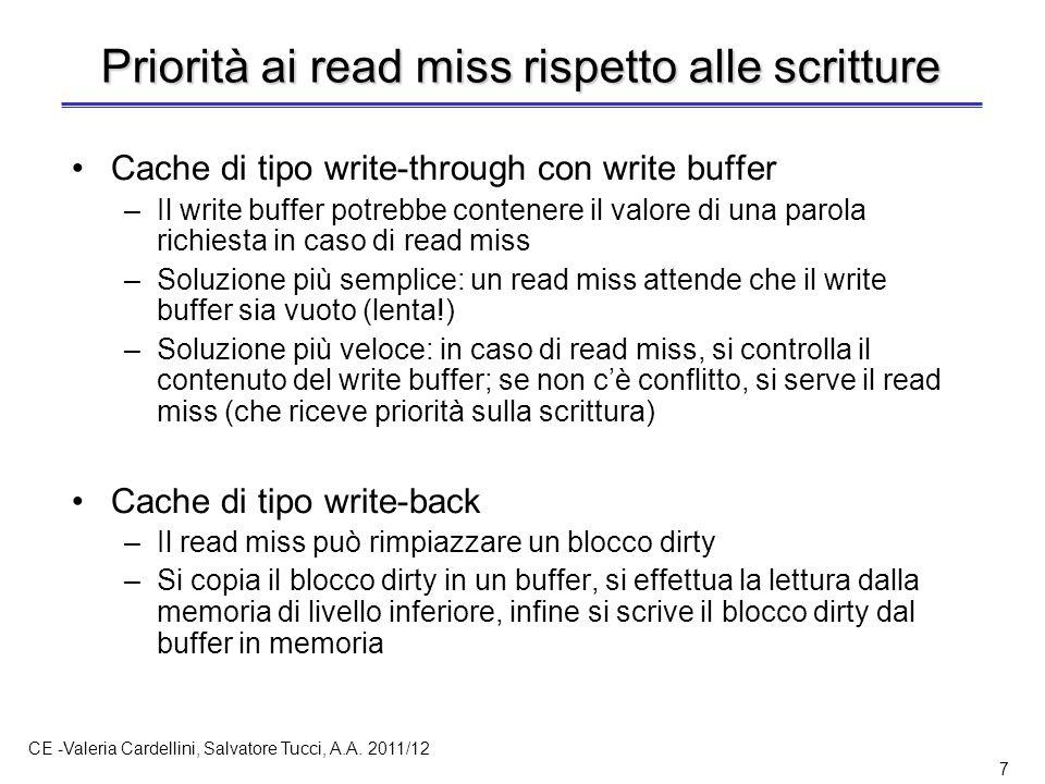 CE -Valeria Cardellini, Salvatore Tucci, A.A. 2011/12 7 Priorità ai read miss rispetto alle scritture Cache di tipo write-through con write buffer –Il