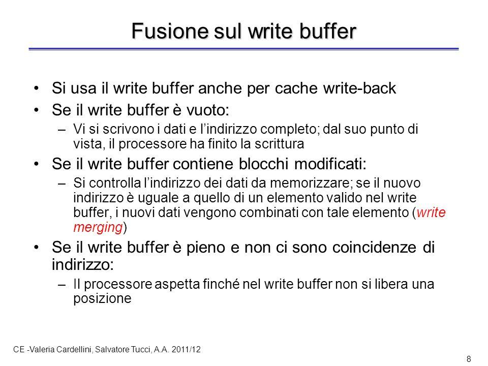 CE -Valeria Cardellini, Salvatore Tucci, A.A. 2011/12 8 Fusione sul write buffer Si usa il write buffer anche per cache write-back Se il write buffer