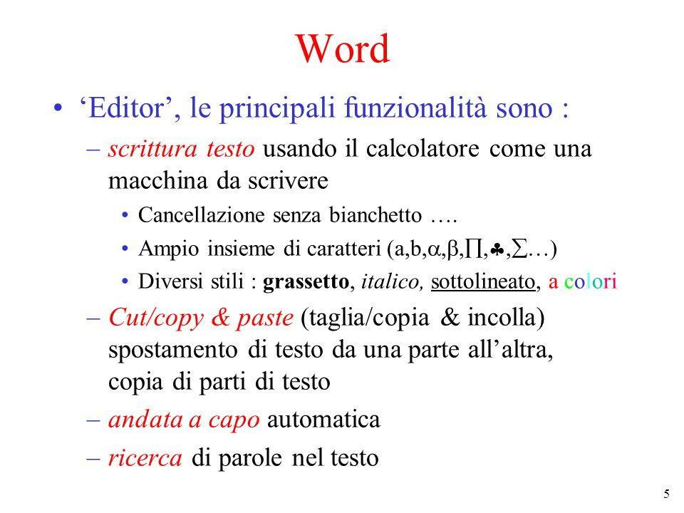 6 Word (2) 'Editor', le principali funzionalità sono (cont.): –undo/redo : per eliminare le ultime modifiche fatte e/o ripeterle –creazione e visualizzazione di file di testo in diverso formato –sillabazione automatica e controllo ortografico in diverse lingue –possibilità di lavorare su più documenti contemporaneamente