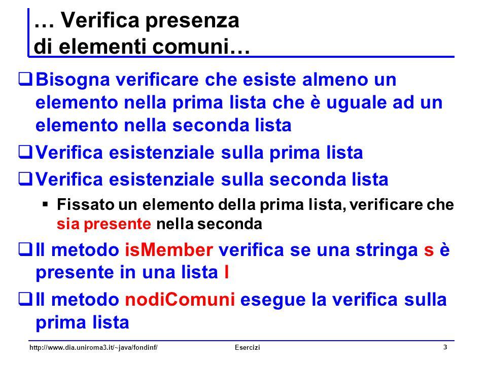 3 http://www.dia.uniroma3.it/~java/fondinf/Esercizi … Verifica presenza di elementi comuni…  Bisogna verificare che esiste almeno un elemento nella p