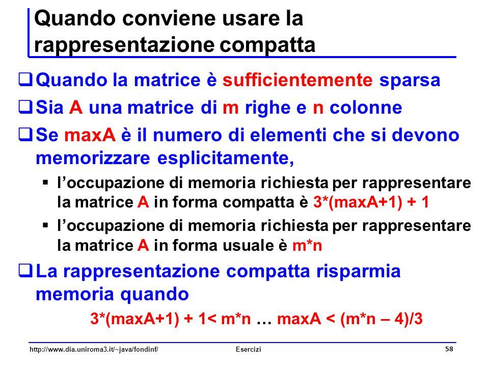 58 http://www.dia.uniroma3.it/~java/fondinf/Esercizi Quando conviene usare la rappresentazione compatta  Quando la matrice è sufficientemente sparsa