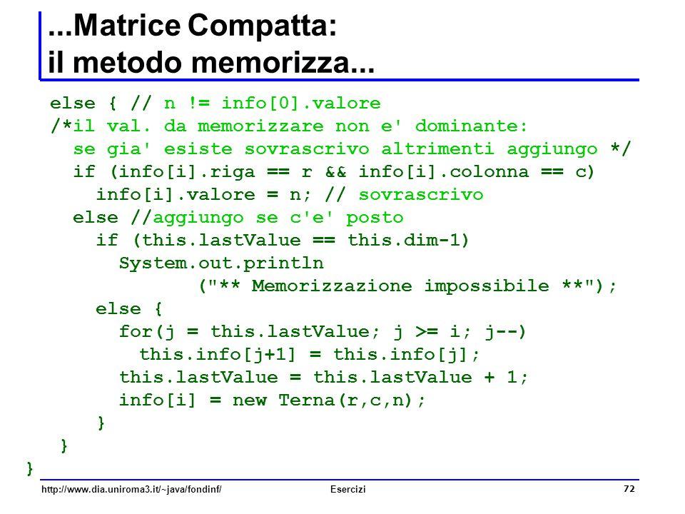 72 http://www.dia.uniroma3.it/~java/fondinf/Esercizi...Matrice Compatta: il metodo memorizza... else { // n != info[0].valore /*il val. da memorizzare