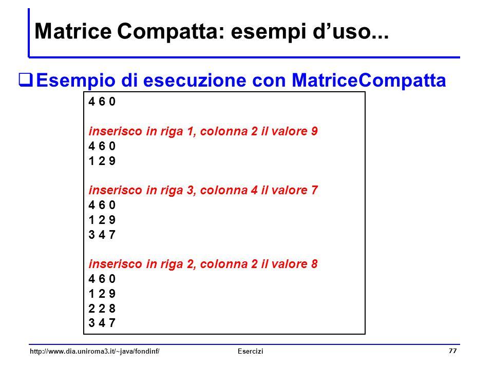 77 http://www.dia.uniroma3.it/~java/fondinf/Esercizi Matrice Compatta: esempi d'uso...  Esempio di esecuzione con MatriceCompatta 4 6 0 inserisco in