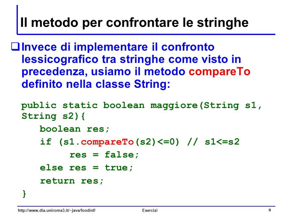 9 http://www.dia.uniroma3.it/~java/fondinf/Esercizi Il metodo per confrontare le stringhe  Invece di implementare il confronto lessicografico tra str