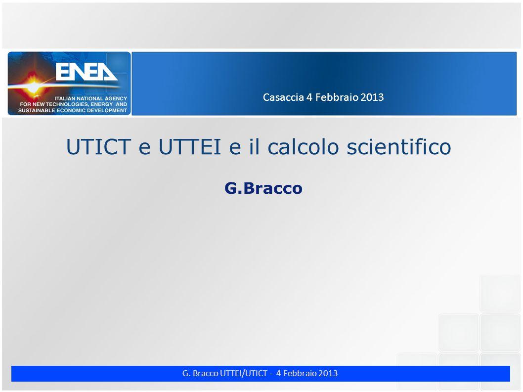G. Bracco UTTEI/UTICT - 4 Febbraio 2013 Casaccia 4 Febbraio 2013 UTICT e UTTEI e il calcolo scientifico G.Bracco