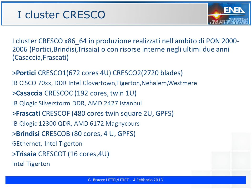 G. Bracco UTTEI/UTICT - 4 Febbraio 2013 ENE I cluster CRESCO I cluster CRESCO x86_64 in produzione realizzati nell'ambito di PON 2000- 2006 (Portici,B