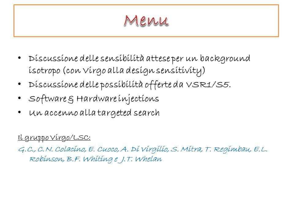 Discussione delle sensibilità attese per un background isotropo (con Virgo alla design sensitivity) Discussione delle possibilità offerte da VSR1/S5.