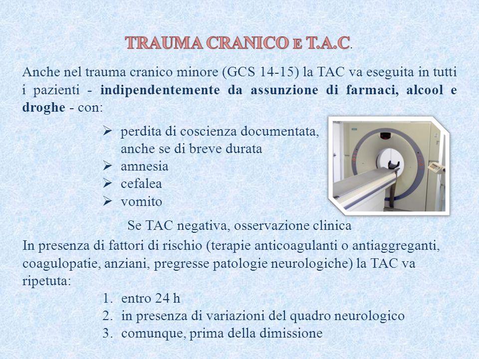 Anche nel trauma cranico minore (GCS 14-15) la TAC va eseguita in tutti i pazienti - indipendentemente da assunzione di farmaci, alcool e droghe - con