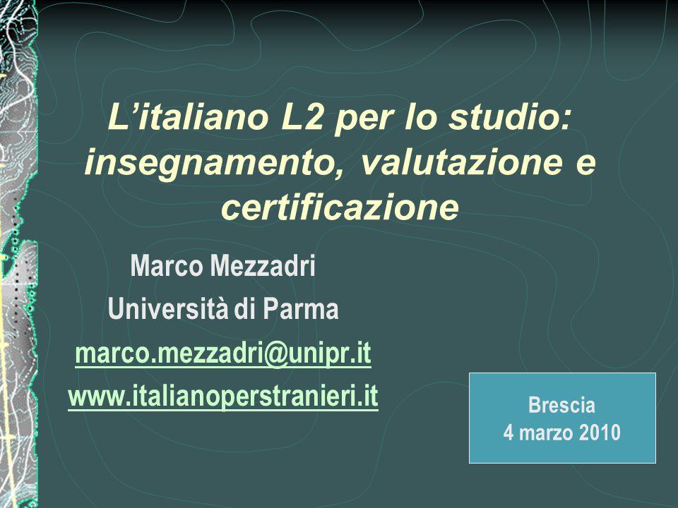 L ' italiano L2 per lo studio: insegnamento, valutazione e certificazione Marco Mezzadri Università di Parma marco.mezzadri@unipr.it www.italianoperst