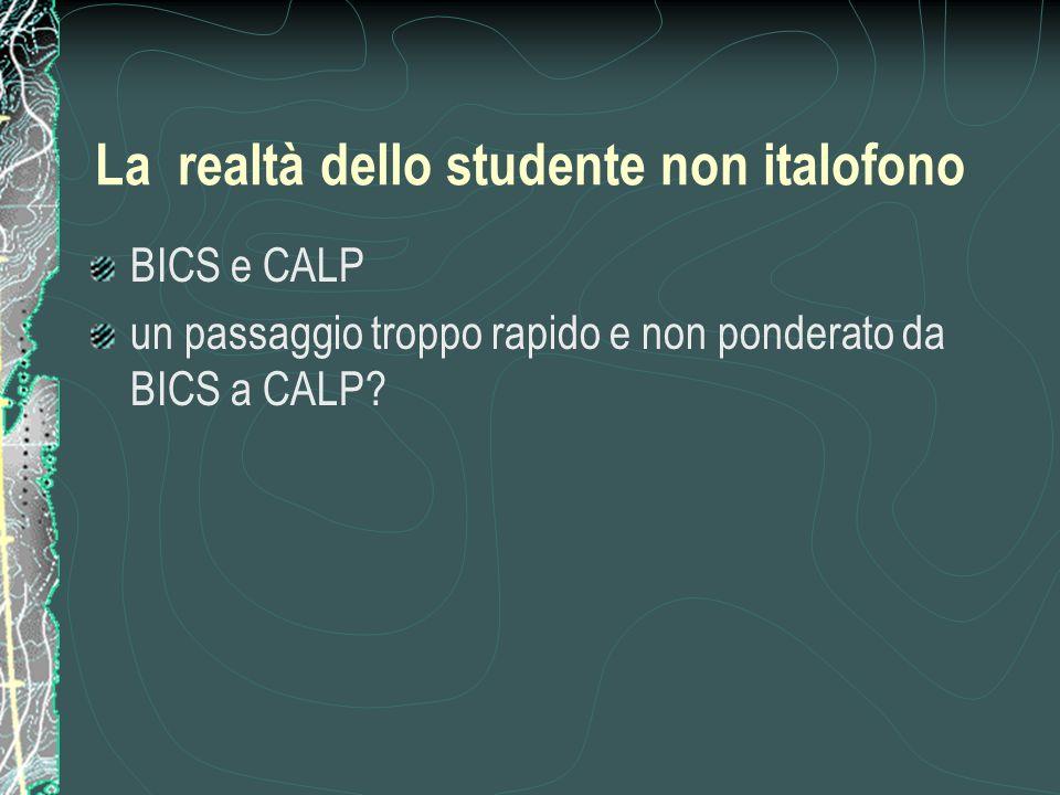 La realtà dello studente non italofono BICS e CALP un passaggio troppo rapido e non ponderato da BICS a CALP?