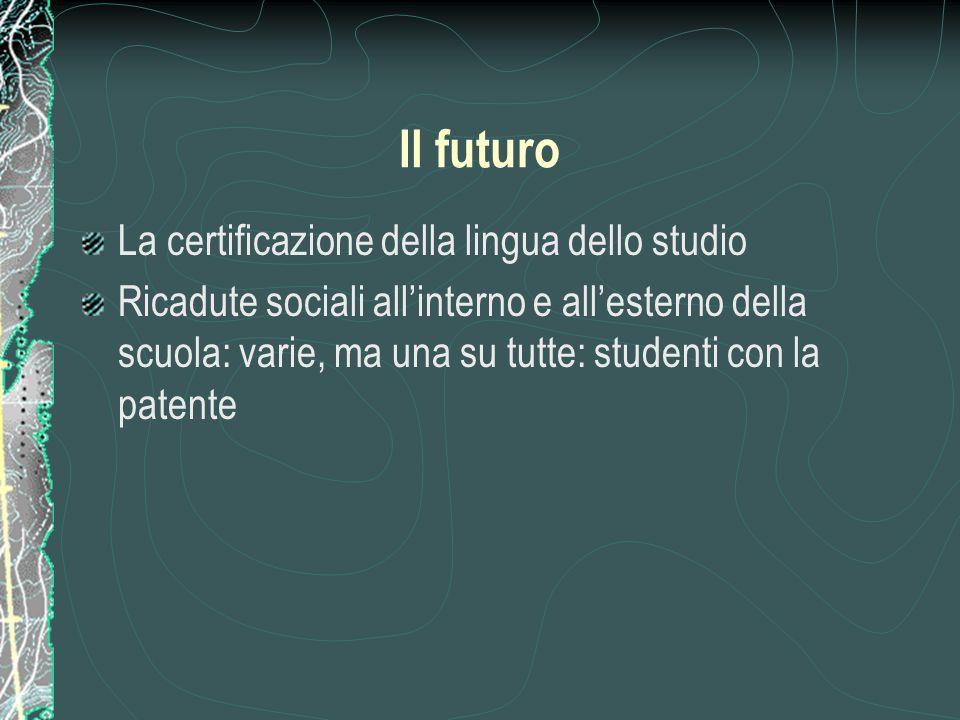 Il futuro La certificazione della lingua dello studio Ricadute sociali all'interno e all'esterno della scuola: varie, ma una su tutte: studenti con la