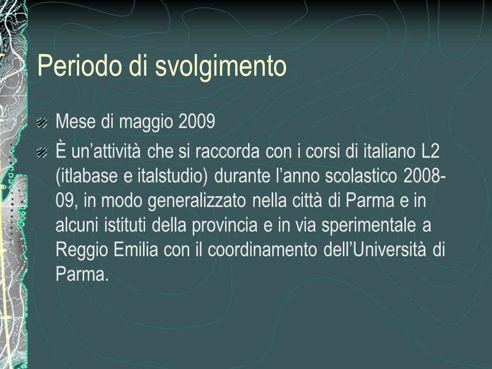 Periodo di svolgimento Mese di maggio 2009 È un'attività che si raccorda con i corsi di italiano L2 (itlabase e italstudio) durante l'anno scolastico