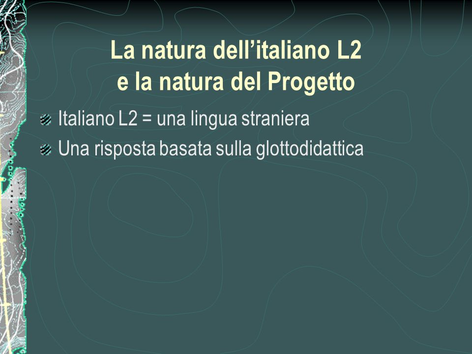 La natura dell'italiano L2 e la natura del Progetto Italiano L2 = una lingua straniera Una risposta basata sulla glottodidattica
