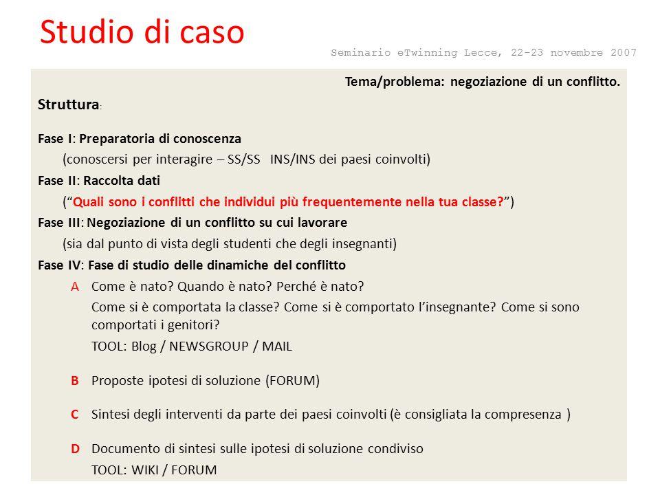 Gruppi B1-B2 Seminario eTwinning Lecce, 22-23 novembre 2007 Studio di caso Tema/problema: negoziazione di un conflitto.
