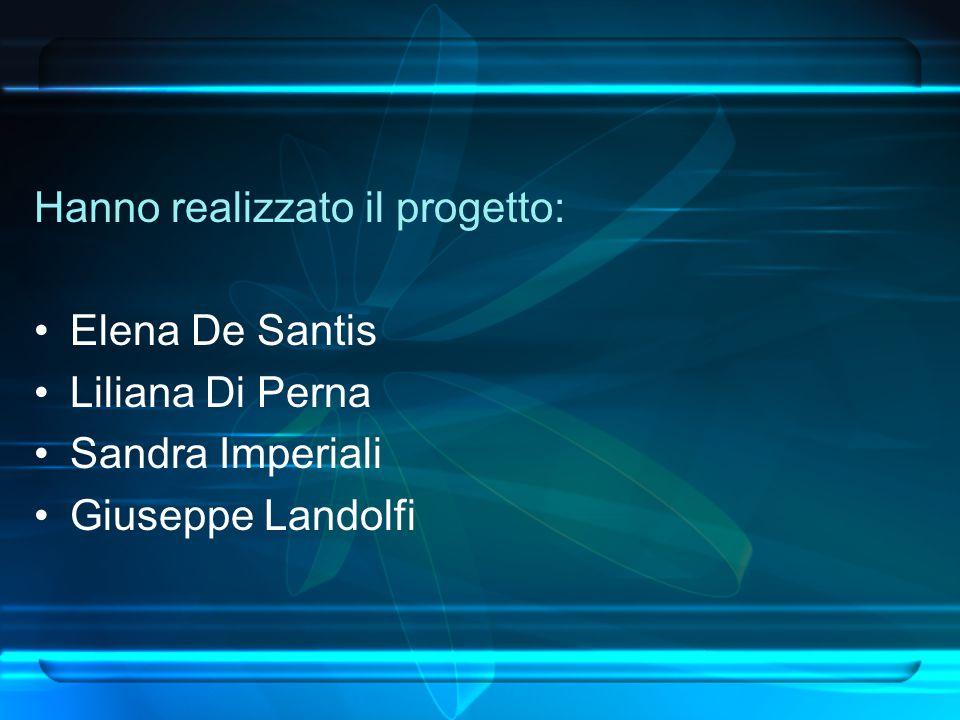 Hanno realizzato il progetto: Elena De Santis Liliana Di Perna Sandra Imperiali Giuseppe Landolfi