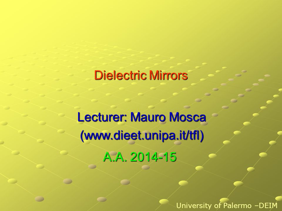 Dielectric Mirrors Lecturer: Mauro Mosca (www.dieet.unipa.it/tfl) University of Palermo –DEIM A.A. 2014-15