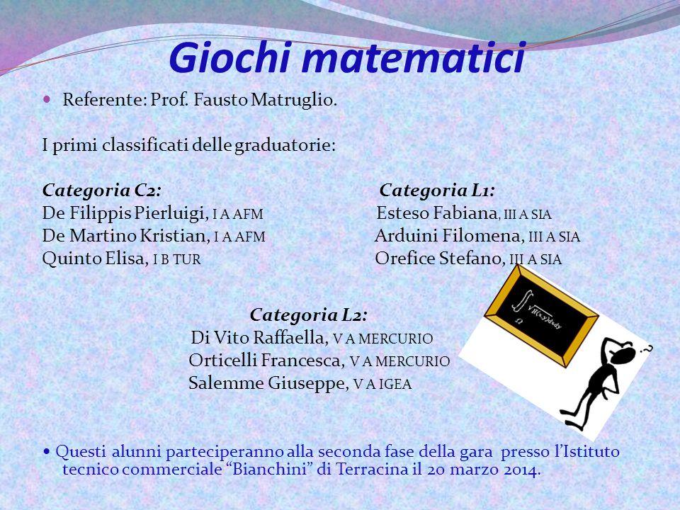 Giochi matematici Referente: Prof. Fausto Matruglio. I primi classificati delle graduatorie: Categoria C2: Categoria L1: De Filippis Pierluigi, I A AF