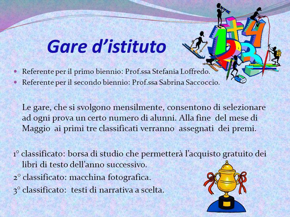 Gare d'istituto Referente per il primo biennio: Prof.ssa Stefania Loffredo. Referente per il secondo biennio: Prof.ssa Sabrina Saccoccio. Le gare, che
