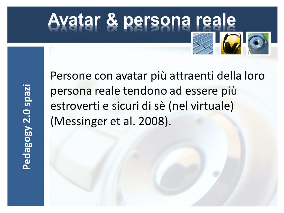 Persone con avatar più attraenti della loro persona reale tendono ad essere più estroverti e sicuri di sè (nel virtuale) (Messinger et al.