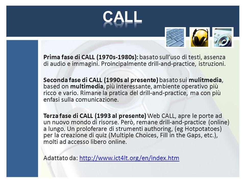 Prima fase di CALL (1970s-1980s): basato sull'uso di testi, assenza di audio e immagini.
