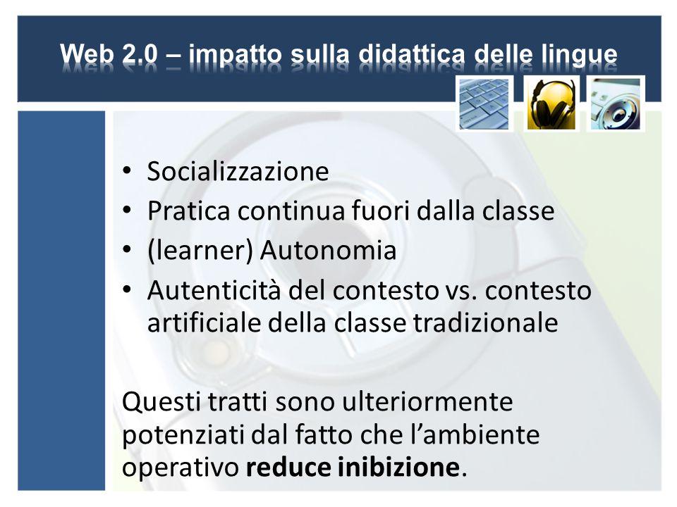 Socializzazione Pratica continua fuori dalla classe (learner) Autonomia Autenticità del contesto vs.