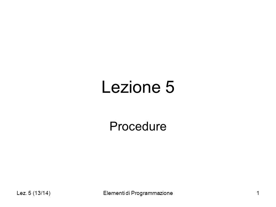 Lez. 5 (13/14)Elementi di Programmazione1 Lezione 5 Procedure