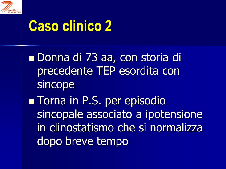Caso clinico 2 Donna di 73 aa, con storia di precedente TEP esordita con sincope Donna di 73 aa, con storia di precedente TEP esordita con sincope Tor