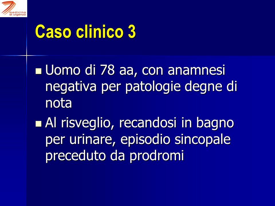 Caso clinico 3 Uomo di 78 aa, con anamnesi negativa per patologie degne di nota Uomo di 78 aa, con anamnesi negativa per patologie degne di nota Al ri