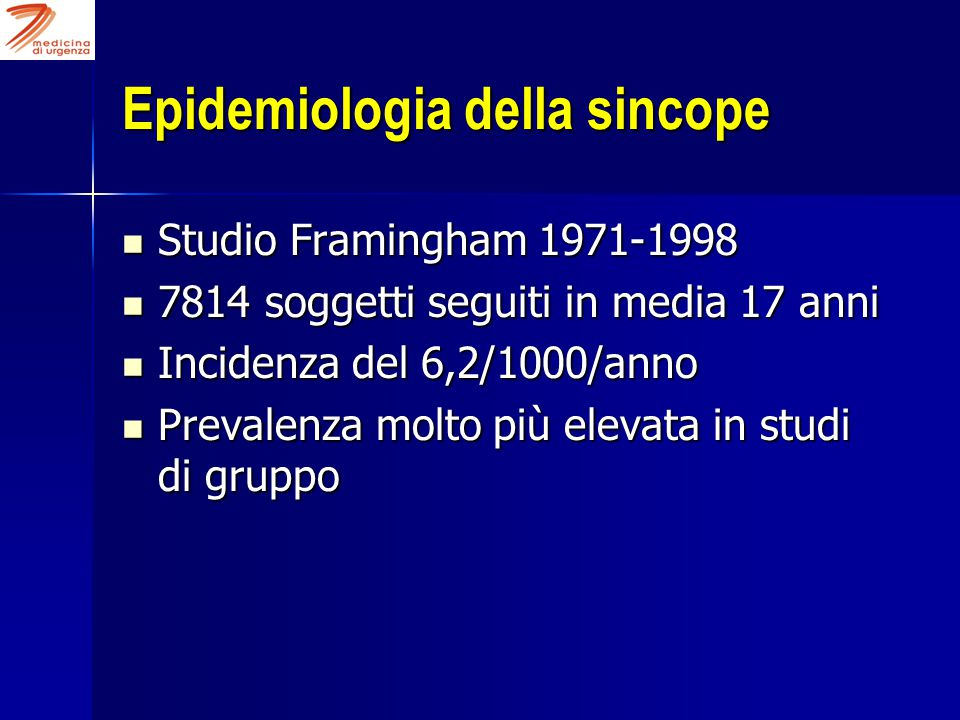 Epidemiologia della sincope Studio Framingham 1971-1998 Studio Framingham 1971-1998 7814 soggetti seguiti in media 17 anni 7814 soggetti seguiti in media 17 anni Incidenza del 6,2/1000/anno Incidenza del 6,2/1000/anno Prevalenza molto più elevata in studi di gruppo Prevalenza molto più elevata in studi di gruppo