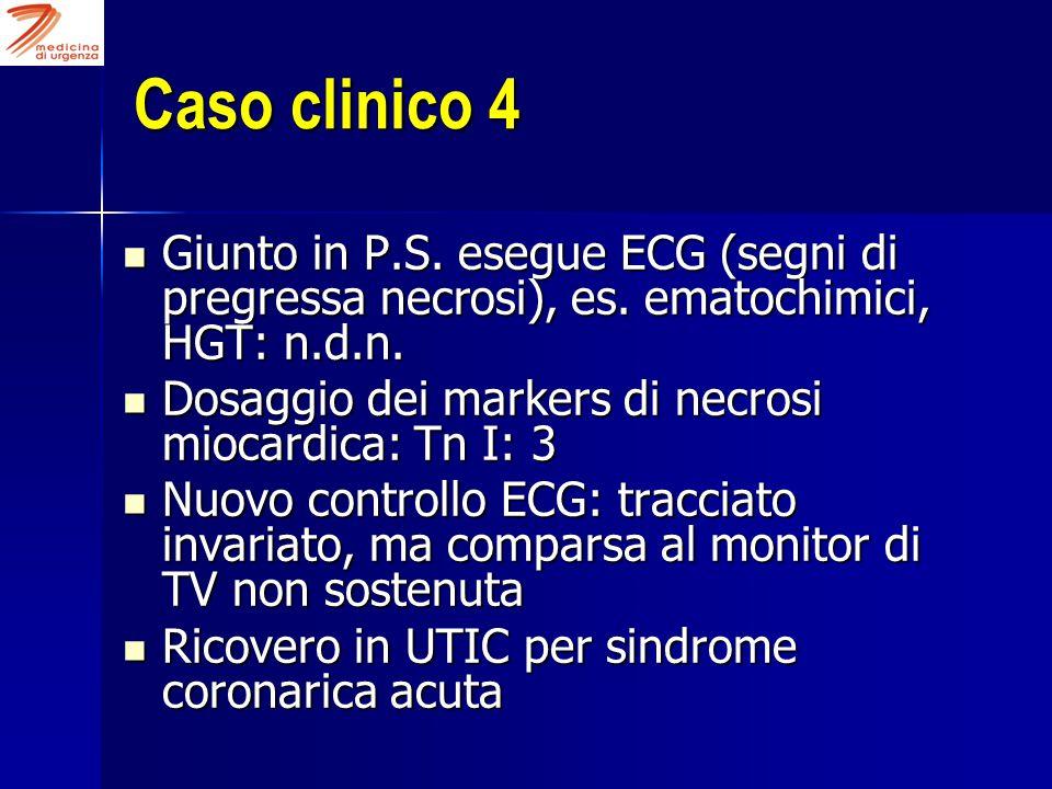 Caso clinico 4 Giunto in P.S. esegue ECG (segni di pregressa necrosi), es. ematochimici, HGT: n.d.n. Giunto in P.S. esegue ECG (segni di pregressa nec