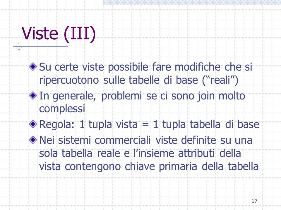 """17 Viste (III) Su certe viste possibile fare modifiche che si ripercuotono sulle tabelle di base (""""reali"""") In generale, problemi se ci sono join molto"""