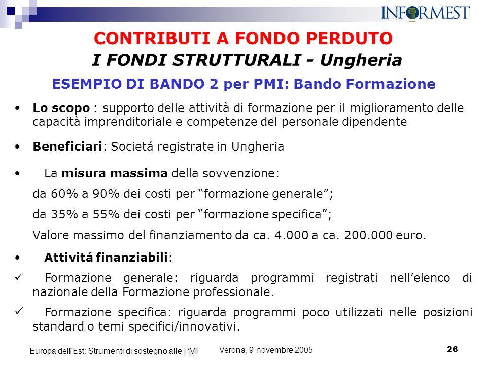 Verona, 9 novembre 200526 Europa dell'Est: Strumenti di sostegno alle PMI CONTRIBUTI A FONDO PERDUTO Lo scopo : supporto delle attività di formazione