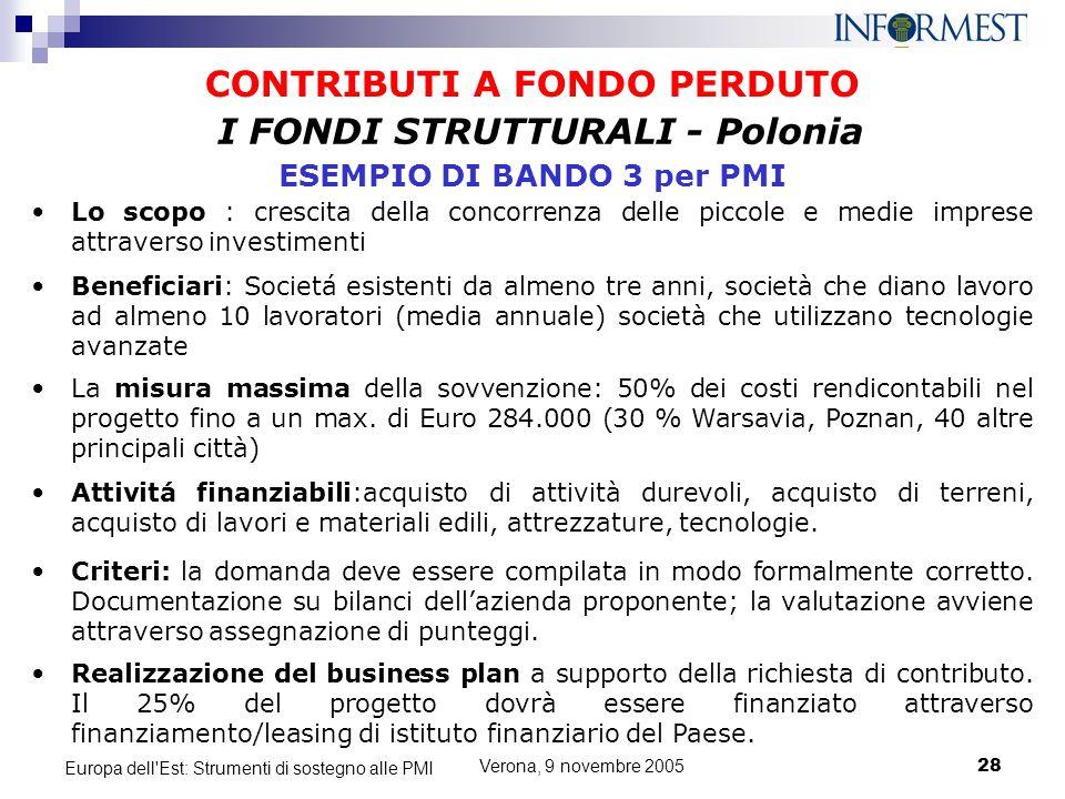 Verona, 9 novembre 200528 Europa dell'Est: Strumenti di sostegno alle PMI CONTRIBUTI A FONDO PERDUTO Lo scopo : crescita della concorrenza delle picco