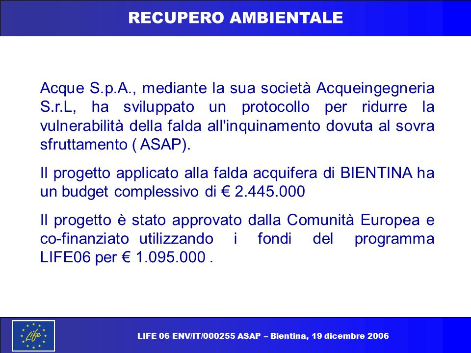 LIFE 06 ENV/IT/000255 ASAP – Bientina, 19 dicembre 2006 RECUPERO AMBIENTALE Acque S.p.A., mediante la sua società Acqueingegneria S.r.L, ha sviluppato