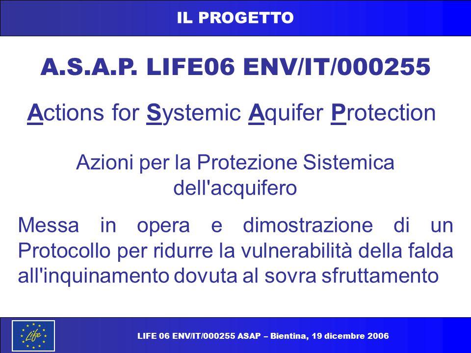 LIFE 06 ENV/IT/000255 ASAP – Bientina, 19 dicembre 2006 IL PROGETTO A.S.A.P. LIFE06 ENV/IT/000255 Azioni per la Protezione Sistemica dell'acquifero Me