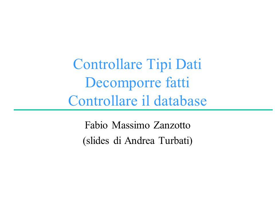 Controllare Tipi Dati Decomporre fatti Controllare il database Fabio Massimo Zanzotto (slides di Andrea Turbati)