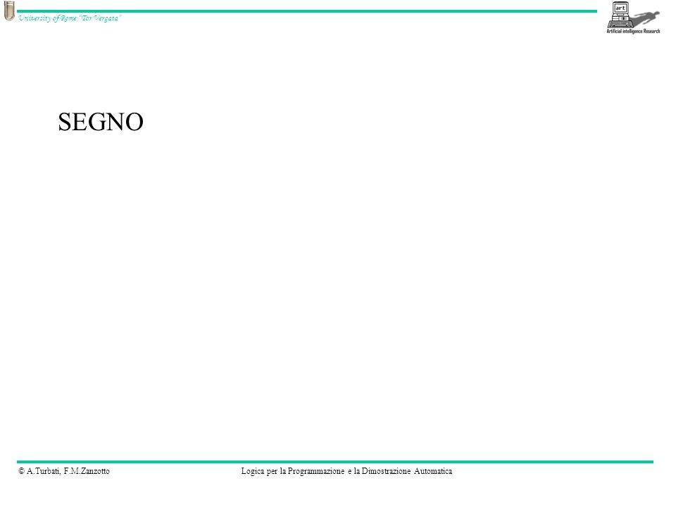 © A.Turbati, F.M.ZanzottoLogica per la Programmazione e la Dimostrazione Automatica University of Rome Tor Vergata SEGNO