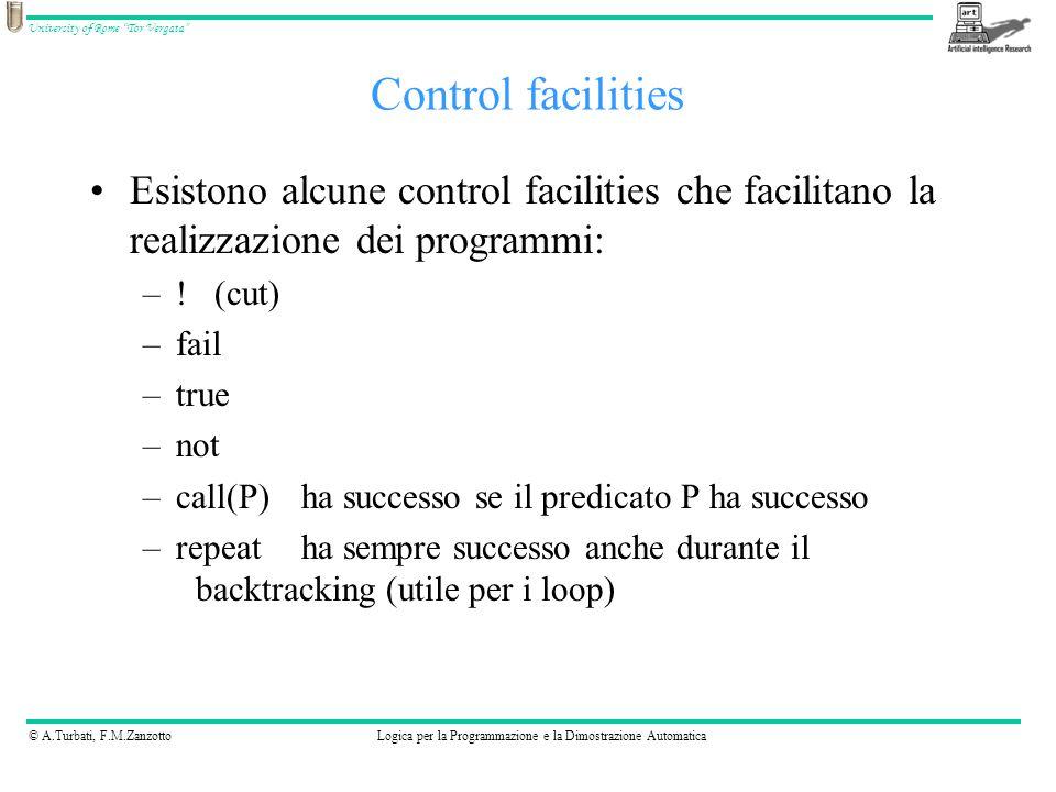 © A.Turbati, F.M.ZanzottoLogica per la Programmazione e la Dimostrazione Automatica University of Rome Tor Vergata Esistono alcune control facilities che facilitano la realizzazione dei programmi: –.
