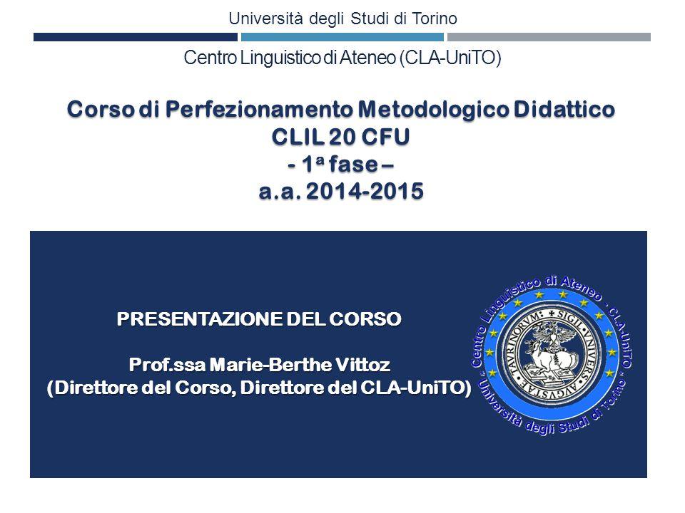 PRESENTAZIONE DEL CORSO Prof.ssa Marie-Berthe Vittoz (Direttore del Corso, Direttore del CLA-UniTO) Università degli Studi di Torino Centro Linguistic